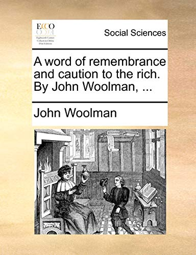 9781170790489: A word of remembrance and caution to the rich. By John Woolman, ...