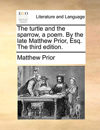 The turtle and the sparrow, a poem. By the late Matthew Prior, Esq. The third edition. - Matthew Prior