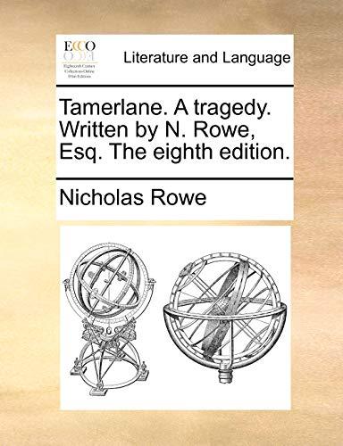 Tamerlane. a Tragedy. Written by N. Rowe, Esq. the Eighth Edition. (Paperback) - Nicholas Rowe
