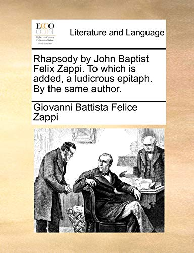 9781170793169: Rhapsody by John Baptist Felix Zappi. To which is added, a ludicrous epitaph. By the same author.