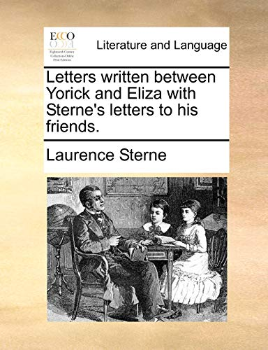 Letters Written Between Yorick and Eliza with Sterne s Letters to His Friends. (Paperback) - Laurence Sterne