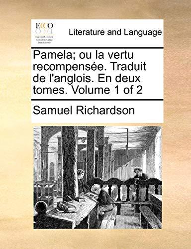 Pamela; ou la vertu recompensée. Traduit de l'anglois. En deux tomes. Volume 1 of 2 - Samuel Richardson