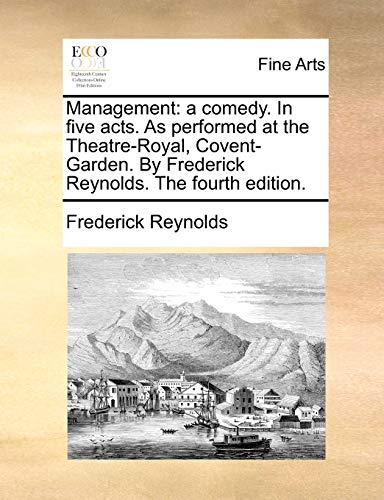 Management: A Comedy. in Five Acts. as Performed at the Theatre-Royal, Covent-Garden. by Frederick Reynolds. the Fourth Edition. (Paperback) - Frederick Reynolds