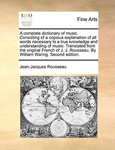 9781170796658: A complete dictionary of music. Consisting of a copious explanation of all words necessary to a true knowledge and understanding of music. Translated ... Rousseau. By William Waring. Second edition.
