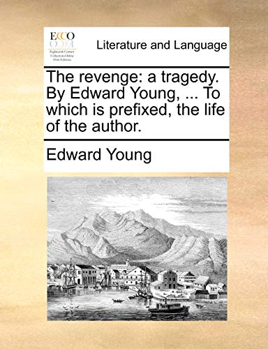 9781170796962: The revenge: a tragedy. By Edward Young, ... To which is prefixed, the life of the author.