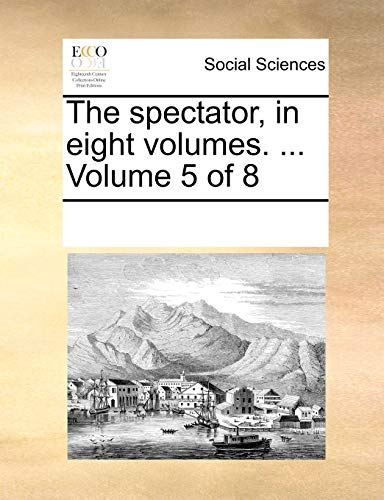 The Spectator, in Eight Volumes. . Volume 5 of 8 (Paperback) - Multiple Contributors