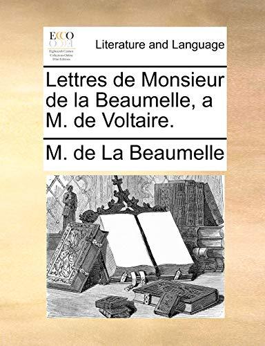 Lettres de Monsieur de la Beaumelle, a M. de Voltaire. - M. de La Beaumelle