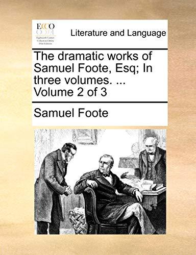 The dramatic works of Samuel Foote, Esq In three volumes. . Volume 2 of 3 - Samuel Foote