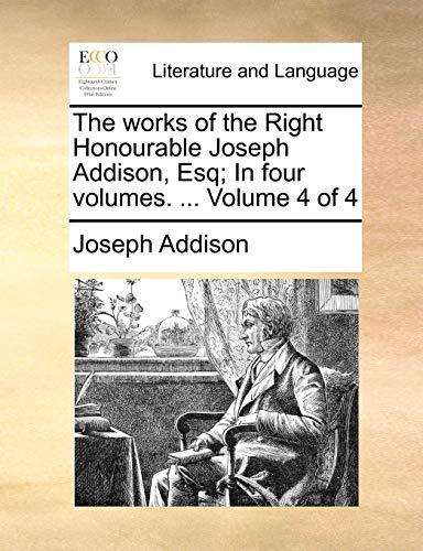 The works of the Right Honourable Joseph Addison, Esq; In four volumes. ... Volume 4 of 4 - Joseph Addison