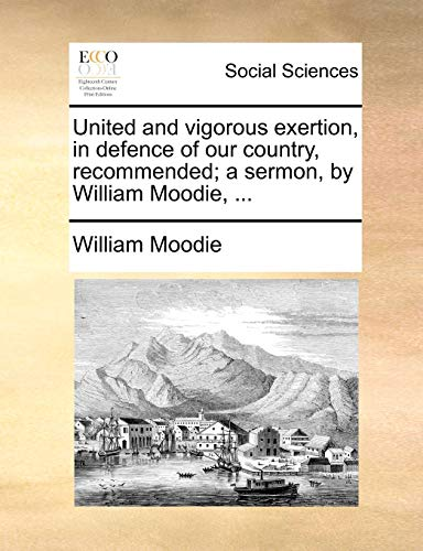 9781170800942: United and vigorous exertion, in defence of our country, recommended; a sermon, by William Moodie, ...