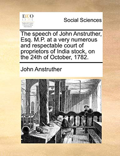 9781170803271: The speech of John Anstruther, Esq. M.P. at a very numerous and respectable court of proprietors of India stock, on the 24th of October, 1782.