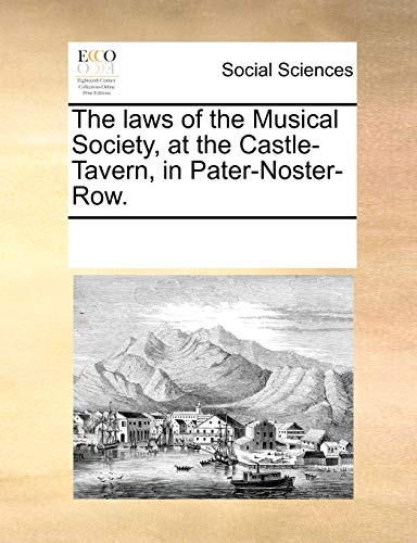 9781170806982: The laws of the Musical Society, at the Castle-Tavern, in Pater-Noster-Row.