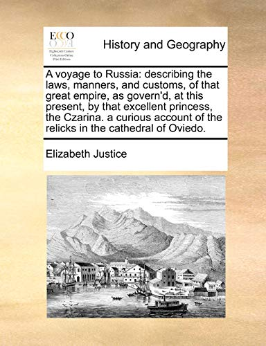 9781170811276: A voyage to Russia: describing the laws, manners, and customs, of that great empire, as govern'd, at this present, by that excellent princess, the ... of the relicks in the cathedral of Oviedo.