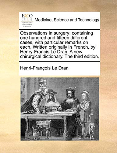 Observations in Surgery: Containing One Hundred and: Henri-Francois Le Dran