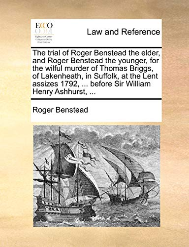 9781170814772: The trial of Roger Benstead the elder, and Roger Benstead the younger, for the wilful murder of Thomas Briggs, of Lakenheath, in Suffolk, at the Lent ... ... before Sir William Henry Ashhurst, ...