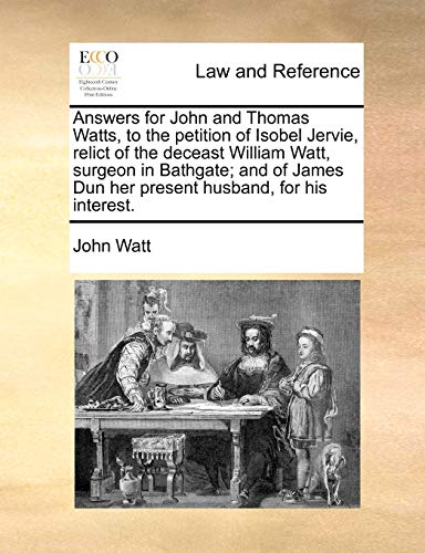 9781170825280: Answers for John and Thomas Watts, to the petition of Isobel Jervie, relict of the deceast William Watt, surgeon in Bathgate; and of James Dun her present husband, for his interest.