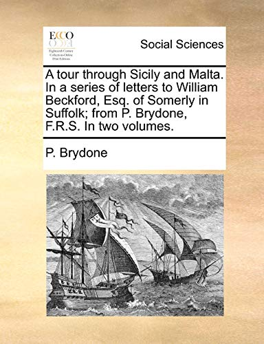9781170828304: A Tour Through Sicily and Malta. in a Series of Letters to William Beckford, Esq. of Somerly in Suffolk; From P. Brydone, F.R.S. in Two Volumes