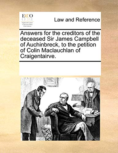9781170839003: Answers for the creditors of the deceased Sir James Campbell of Auchinbreck, to the petition of Colin Maclauchlan of Craigentairve.