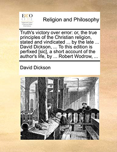 Truth's victory over error: or, the true principles of the Christian religion, stated and ...