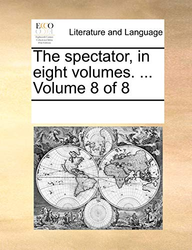 9781170844465: The spectator, in eight volumes. ... Volume 8 of 8