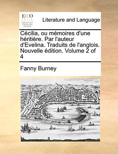 Cécilia, ou mémoires d'une héritière. Par l'auteur d'Evelina. Traduits de l'anglois. Nouvelle édition. Volume 2 of 4 (French Edition) (1170844758) by Burney, Fanny