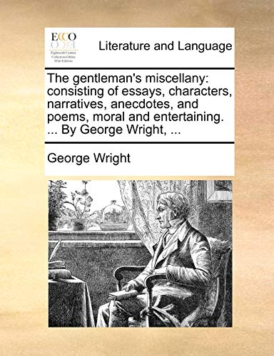 9781170844892: The gentleman's miscellany: consisting of essays, characters, narratives, anecdotes, and poems, moral and entertaining. ... By George Wright, ...