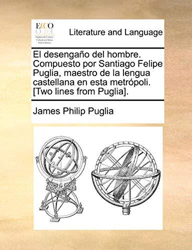 9781170845066: El desengaño del hombre. Compuesto por Santiago Felipe Puglia, maestro de la lengua castellana en esta metrópoli. [Two lines from Puglia]. (Spanish Edition)
