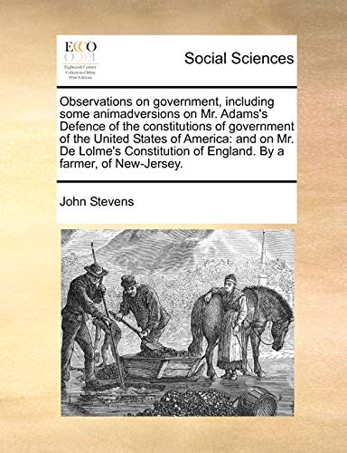 9781170845141: Observations on government, including some animadversions on Mr. Adams's Defence of the constitutions of government of the United States of America: ... of England. By a farmer, of New-Jersey.