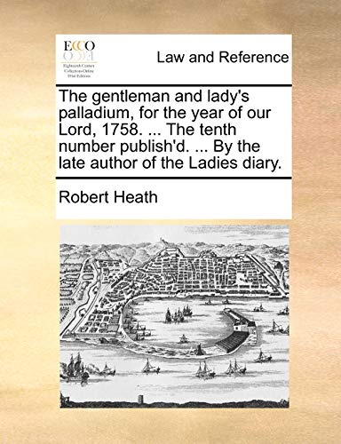The Gentleman and Lady's Palladium, for the: Robert Heath