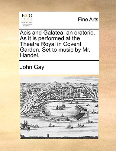 9781170852118: Acis and Galatea: an oratorio. As it is performed at the Theatre Royal in Covent Garden. Set to music by Mr. Handel.
