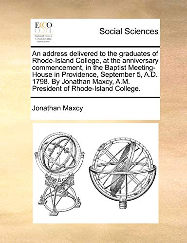 9781170853498: An address delivered to the graduates of Rhode-Island College, at the anniversary commencement, in the Baptist Meeting-House in Providence, September ... A.M. President of Rhode-Island College.