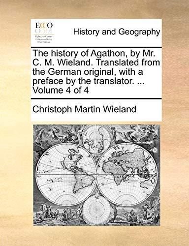 The history of Agathon, by Mr. C. M. Wieland. Translated from the German original, with a preface ...