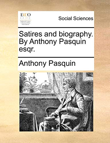 9781170874547: Satires and biography. By Anthony Pasquin esqr.