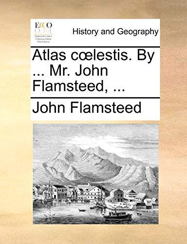 9781170882801: Atlas cœlestis. By ... Mr. John Flamsteed, ... (Latin Edition)