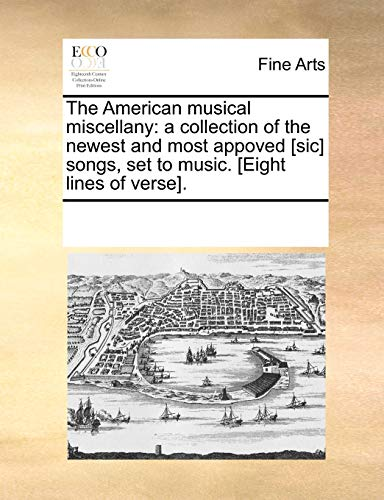 9781170884546: The American musical miscellany: a collection of the newest and most appoved [sic] songs, set to music. [Eight lines of verse].