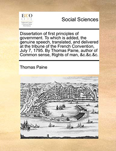 9781170885130: Dissertation of first principles of government. To which is added, the genuine speech, translated, and delivered at the tribune of the French ... of Common sense, Rights of man, &c.&c.&c.