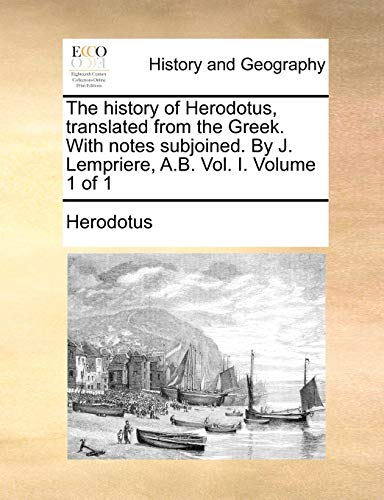 9781170885239: The history of Herodotus, translated from the Greek. With notes subjoined. By J. Lempriere, A.B. Vol. I. Volume 1 of 1