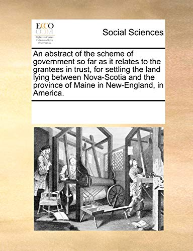 9781170887363: An abstract of the scheme of government so far as it relates to the grantees in trust, for settling the land lying between Nova-Scotia and the province of Maine in New-England, in America.