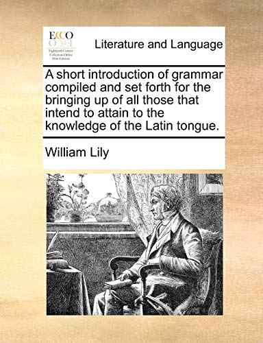 A Short Introduction of Grammar Compiled and: William Lily
