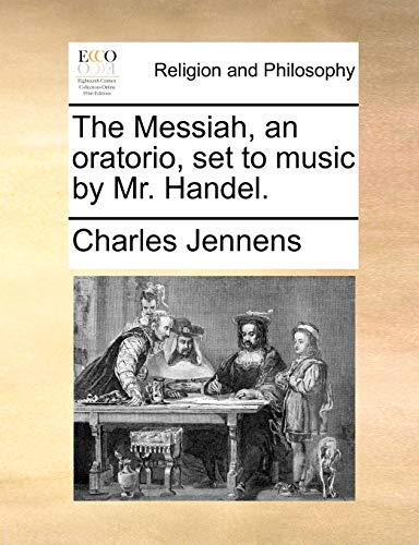 The Messiah, an Oratorio, Set to Music: Charles Jennens
