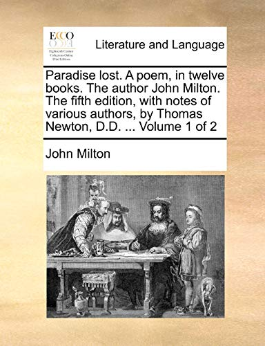 9781170900376: Paradise lost. A poem, in twelve books. The author John Milton. The fifth edition, with notes of various authors, by Thomas Newton, D.D. ... Volume 1 of 2