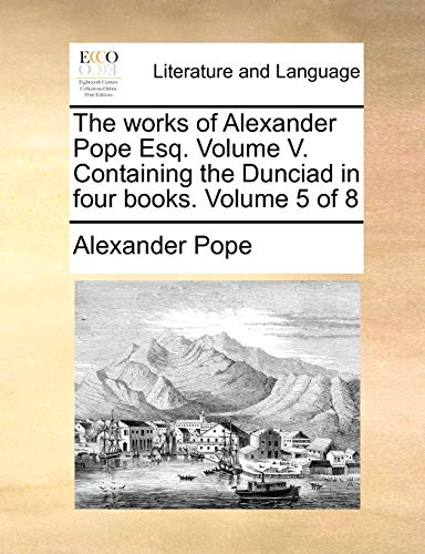 The Works of Alexander Pope Esq. Volume: Alexander Pope