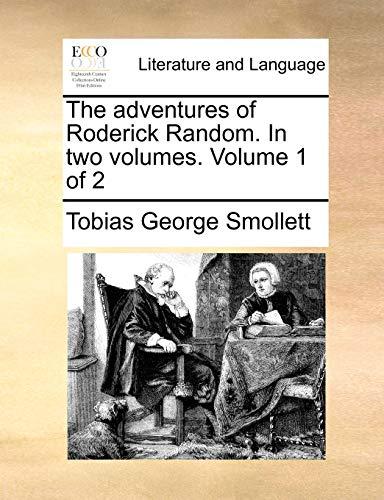 The adventures of Roderick Random. In two volumes. Volume 1 of 2 - Tobias George Smollett