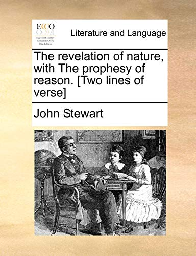 The Revelation of Nature, with the Prophesy of Reason. [Two Lines of Verse] (Paperback) - John Stewart