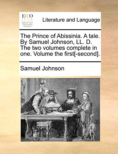 The Prince of Abissinia. A tale. By Samuel Johnson, LL. D. The two volumes complete in one. Volume the first[-second]. - Samuel Johnson
