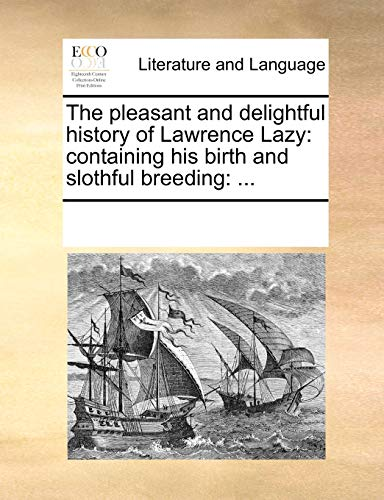 9781170913550: The pleasant and delightful history of Lawrence Lazy: containing his birth and slothful breeding: ...
