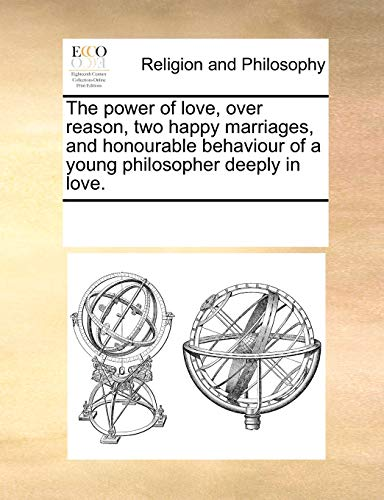 The Power of Love, Over Reason, Two Happy Marriages, and Honourable Behaviour of a Young Philosopher Deeply in Love. (Paperback) - Multiple Contributors