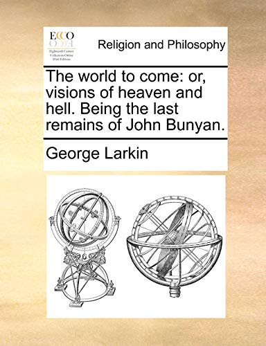 The World to Come: Or, Visions of Heaven and Hell. Being the Last Remains of John Bunyan. (Paperback) - George Larkin