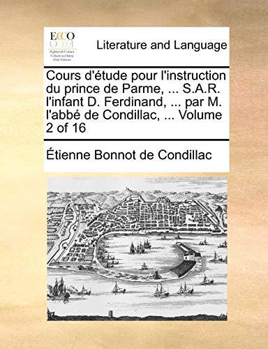 Cours d'étude pour l'instruction du prince de Parme, ... S.A.R. l'infant D. Ferdinand, ... par M. l'abbé de Condillac, ... Volume 2 of 16 - Etienne Bonnot de Condillac
