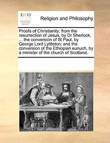 Proofs of Christianity; from the resurrection of: Dr Sherlock, .